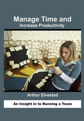 Manage Time and Increase Productivity: An Insight in to Running a Team