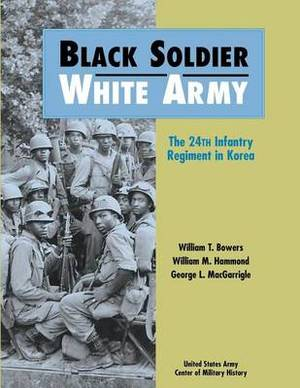 Black Soldier-White Army: The 24th Infantry Regiment in Korea