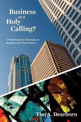 Business as a Holy Calling?: A Workbook for Christians in Business and Their Pastors