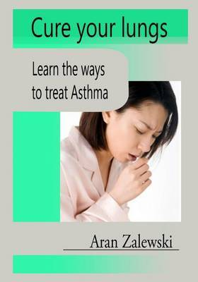 Cure Your Lungs: Learn the Ways to Treat Asthma