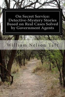 On Secret Service: Detective-Mystery Stories Based on Real Cases Solved by Government Agents