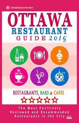 Ottawa Restaurant Guide 2015: Best Rated Restaurants in Ottawa, Canada - 500 Restaurants, Bars and Cafes Recommended for Visitors, 2015.