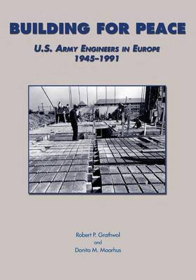 Building for Peace: U.S. Army Engineers in Europe 1945-1991