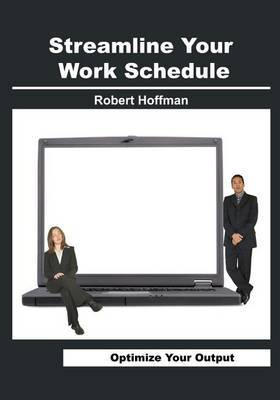 Streamline Your Work Schedule: Optimize Your Output