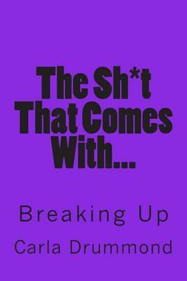 The Sh*t That Comes With...: Breaking Up