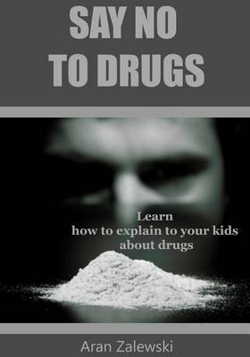 Say No to Drugs: Learn How to Explain to Your Kids about Drugs
