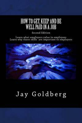How to Get, Keep and Be Well Paid in a Job: The Unoffical Workplace Rulebook