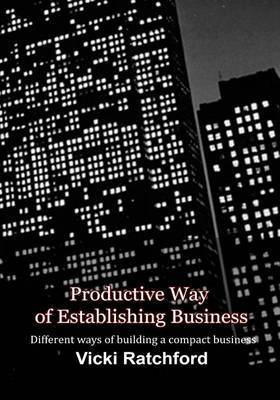 Productive Way of Establishing Business: Different Ways of Building a Compact Business