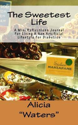 The Sweetest Life: A Mini Reflections Journal for Living a Non Artificial Lifestyle for Diabetics