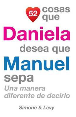 52 Cosas Que Daniela Desea Que Manuel Sepa: Una Manera Diferente de Decirlo