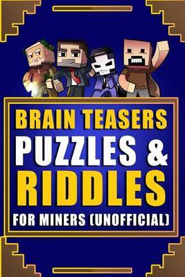 Brain Teasers, Puzzles & Riddles for Miners (Unofficial)