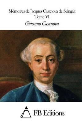 Memoires de J. Casanova de Seingalt - Tome VI