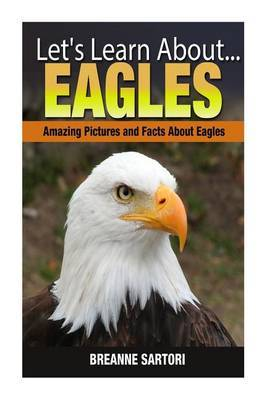 Eagles: Amazing Pictures and Facts about Eagles