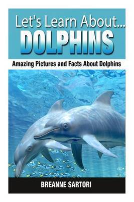 Dolphins: Amazing Pictures and Facts about Dolphins