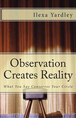Observation Creates Reality: What You Say Conserves Your Circle
