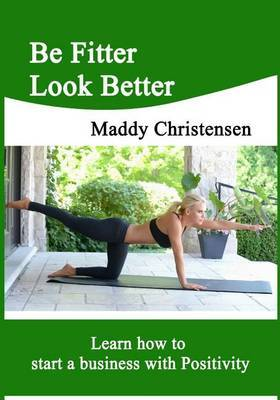 Be Fitter Look Better: Learn How to Start a Business with Positivity