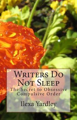 Writers Do Not Sleep: The Secret to Obsessive Compulsive Order