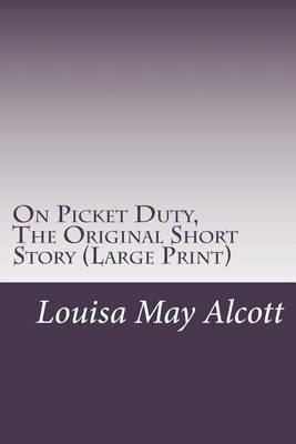 On Picket Duty, the Original Short Story: (Louisa May Alcott Masterpiece Collection)