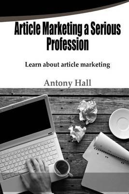 Article Marketing a Serious Profession: Learn about Article Marketing