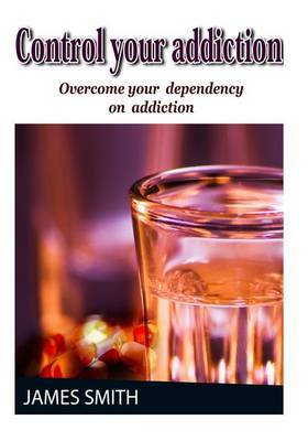 Control Your Addiction: Overcome Your Dependency on Addiction