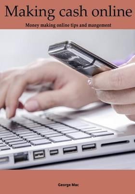 Making Cash Online: Money Making Online Tips and Mangement