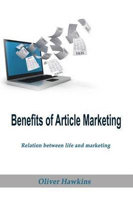 Benefits of Article Marketing: Relation Between Life and Marketing