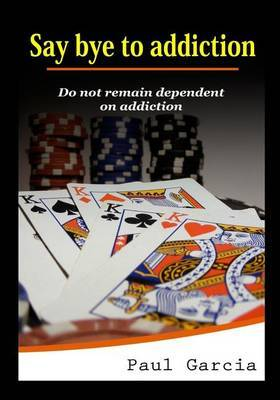 Say Bye to Addiction: Do Not Remain Dependent on Addiction