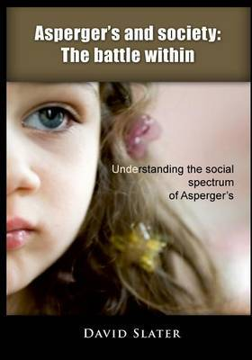 Asperger?s and Society the Battle Within: Understanding the Social Spectrum of Asperger's