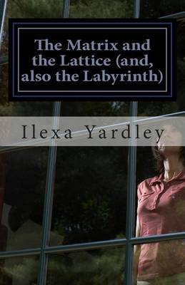 The Matrix and the Lattice (And, Also the Labyrinth): The Line Conserves a Circle & Vice Versa