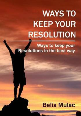 Ways to Keep Your Resolution: Ways to Keep Your Resolutions in the Best Way.