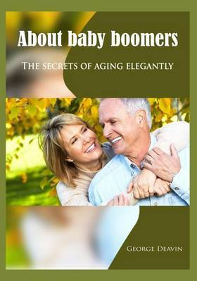 About Baby Boomers: The Secrets of Aging Elegantly