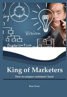 King of Marketers: How to Conquer Customer's Heart