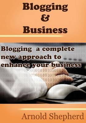 Blogging &Business  : Blogging a Complete New Approach to Enhance Your Business
