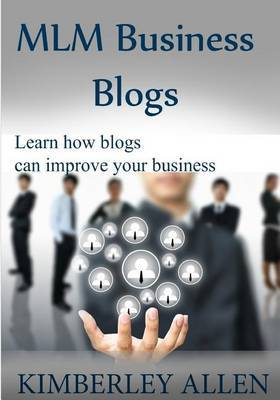 MLM Business Blogs: Learn How Blogs Can Improve Your Business