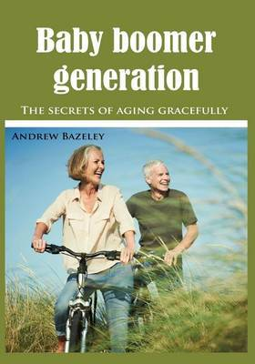Baby Boomer Generation: The Secrets of Aging Gracefully
