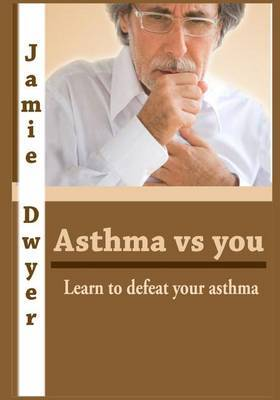 Asthma Vs You: Learn to Defeat Your Asthma