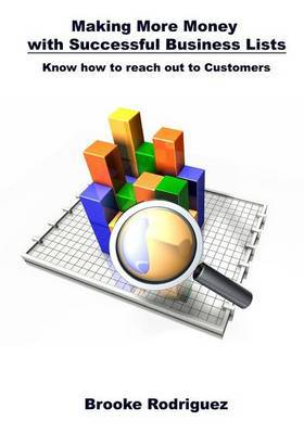 Making More Money with Successful Business Lists: Know How to Reach Out to Customers