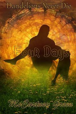 Dandelions Never Die Book 2: Four Days