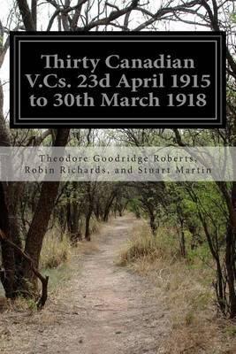 Thirty Canadian V.CS. 23d April 1915 to 30th March 1918