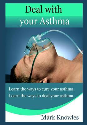Deal with Your Asthma: Learn the Ways to Deal Your Asthma
