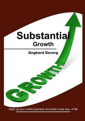 Substantial Growth: Open Up Your Online Business and Build a New Way of Life