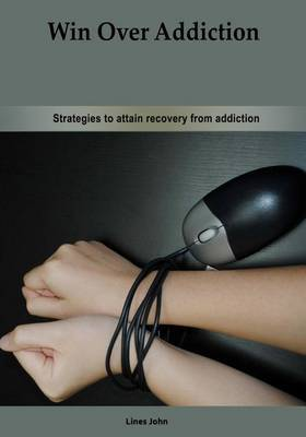 Win Over Addiction: Strategies to Attain Recovery from Addiction