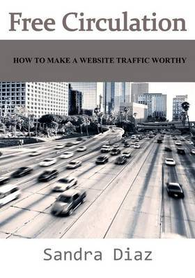 Free Circulation: How to Make a Website Traffic Worthy