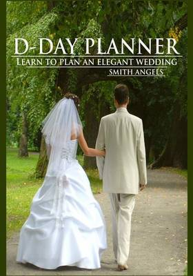 D-Day Planner: Learn to Plan an Elegant Wedding