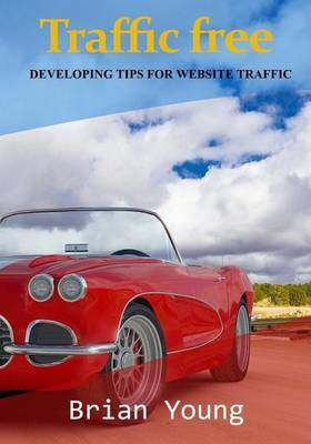 Traffic Free: Developing Tips for Website Traffic