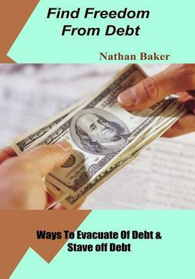Find Freedom from Debt: Ways to Evacuate of Debt & Stave Off Debt.