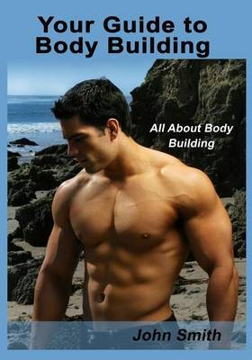 Your Guide to Body Building: All about Body Building
