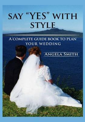 Say Yes with Style: A Complete Guide Book to Plan Your Wedding