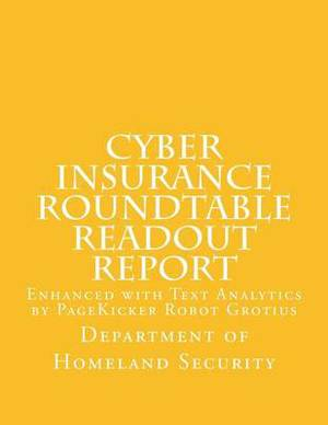 Cyber Insurance Roundtable Readout Report: Enhanced with Text Analytics by Pagekicker Robot Grotius
