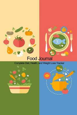 Food Journal: Complete Diet, Health, and Weight Loss Tracker (Colorful Meals Cover)